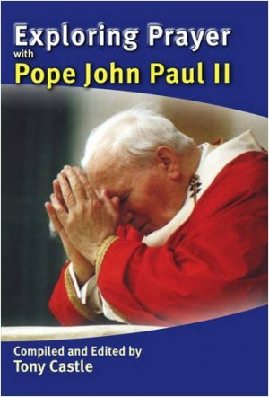Exploring Prayer with Pope John Paul II